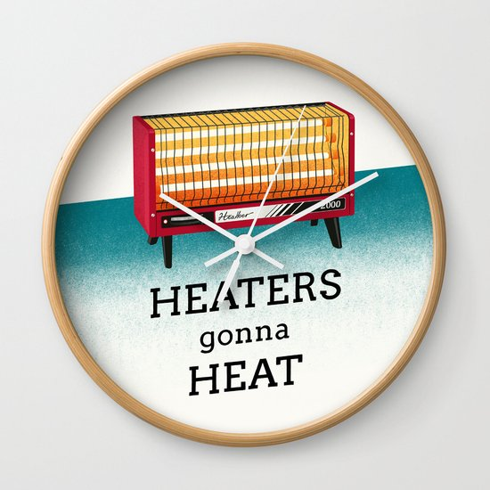 Heaters gonna heat Wall Clock