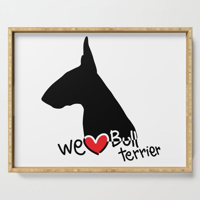 We love Bull terrier Serving Tray