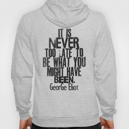 It Is Never Too Late - George Eliot - Letterpress print - Inspirational quote Hoody