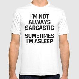 I'm Not Always Sarcastic Sometimes I'm Asleep T-shirt