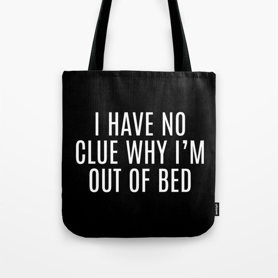 Out Of Bed Funny Quote Tote Bag