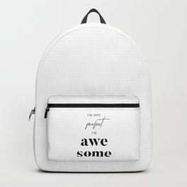 I'm Not Perfect I'm Awesome Backpack