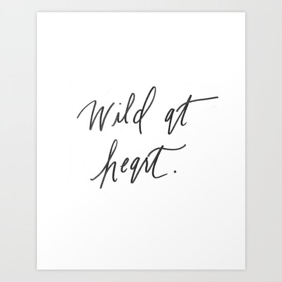Wild at Heart - Black and White Print  Art Print