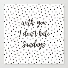 With you I don't hate Sundays Canvas Print