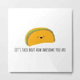 Let's taco bout how awesome you are Metal Print