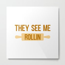 They see me rollin - Baking quote Metal Print