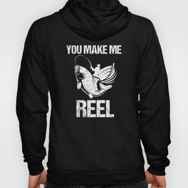 You Make Me Reel Funny Fishing Pun Hoody