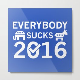 Everybody Sucks 2016 Metal Print