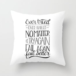 Ever tried. Ever failed. No matter. Try again. Try better. Fail better Throw Pillow