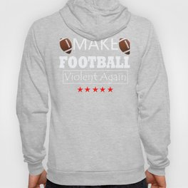 Make Football Violent Again Funny graphic Hoody