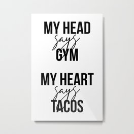 My Head Says Gym My Heart Says Tacos Metal Print