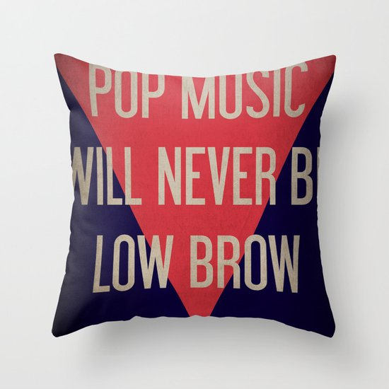 Pop Music Will Never Be Low Brow Throw Pillow