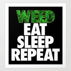 Weed Eat Sleep Repeat Art Print