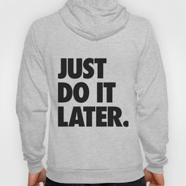 Just Do It Later Hoody