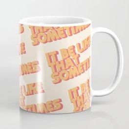 """""""It be like that sometimes"""" Coffee Mug"""