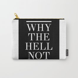 WHY THE HELL NOT - motivational quote Carry-All Pouch