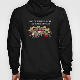You Can Never Have Too Many Drums! Hoody