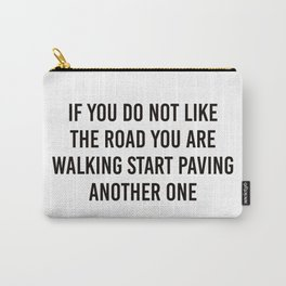 If you do not like the road you are walking Carry-All Pouch