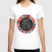 vintage T-shirts featuring Ain't Nobody Got Time For That by Sara Eshak