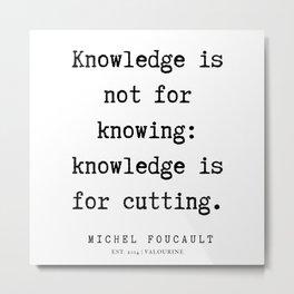4      Michel Foucault Quotes   200119 Metal Print