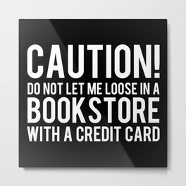 Caution! Do Not Let Me Loose in a Bookstore! - Inverted Metal Print