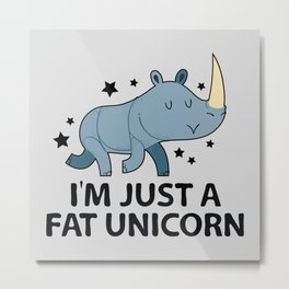 I'm Just A Fat Unicorn Metal Print