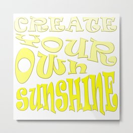 Create Your Own Sunshine Inspirational Quote Metal Print