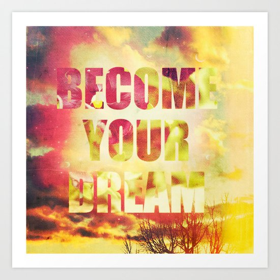 """BECOME YOUR DREAM"" Art Print"