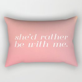 she'd rather be with me Rectangular Pillow