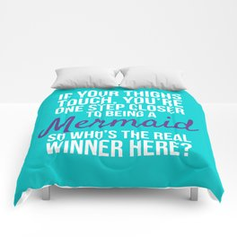 IF YOUR THIGHS TOUCH, YOU'RE ONE STEP CLOSER TO BEING A MERMAID, SO WHO'S THE REAL WINNER HERE? Comforters