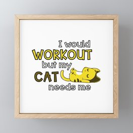 I would workout but my cat needs me Framed Mini Art Print