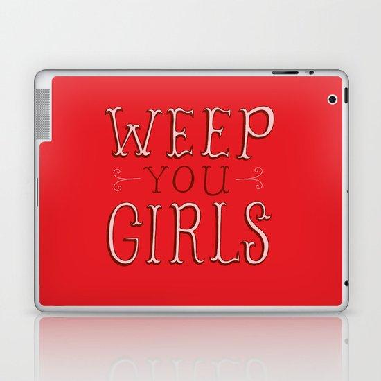 Weep You Girls Laptop & iPad Skin