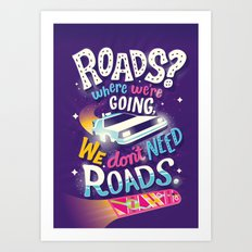 We Don't Need Roads Art Print