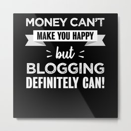 Blogging makes you happy gift Metal Print