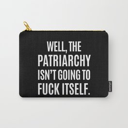 Well, The Patriarchy Isn't Going To Fuck Itself (Black & White) Carry-All Pouch