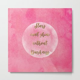 """""""Stars can't shine without darkness"""" quote pink shining watercolor abstract paint Metal Print"""