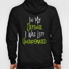 In My Defense I Was Left Unsupervised Quote Hoody