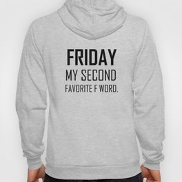 Friday my second favorite F word hipster quote funny work humor saying Hoody