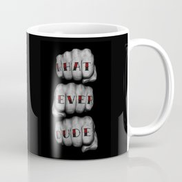 WHAT EVER DUDE / Photograph of grungy fists with tattooed knuckles Coffee Mug