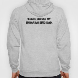 Please Excuse My Embarrassing Dad Hoody