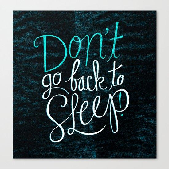 Don't Go Back To Sleep! Canvas Print