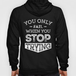 When You Stop Trying - Motivational Quotes. Hoody