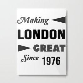 Making London Great Since 1976 Metal Print