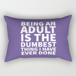 Being an Adult is the Dumbest Thing I have Ever Done (Ultra Violet) Rectangular Pillow