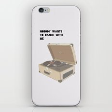 NOBODY WANTS  TO DANCE WITH ME iPhone & iPod Skin