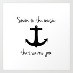 Swim To The Music That Saves You. Art Print