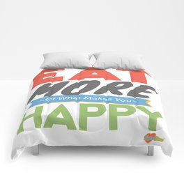 """Eat More of What Makes You Happy"" Comforters"