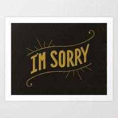 I'm Sorry Art Print
