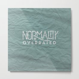 Normality is Overrated Metal Print