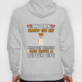 I Work Hard So My Wire Fox Terrier Can Have A Better Life Hoody